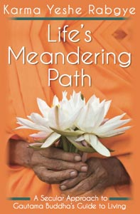 Life's Meandering Path - A Secular Approach to Gautama Buddha's Guide to Living