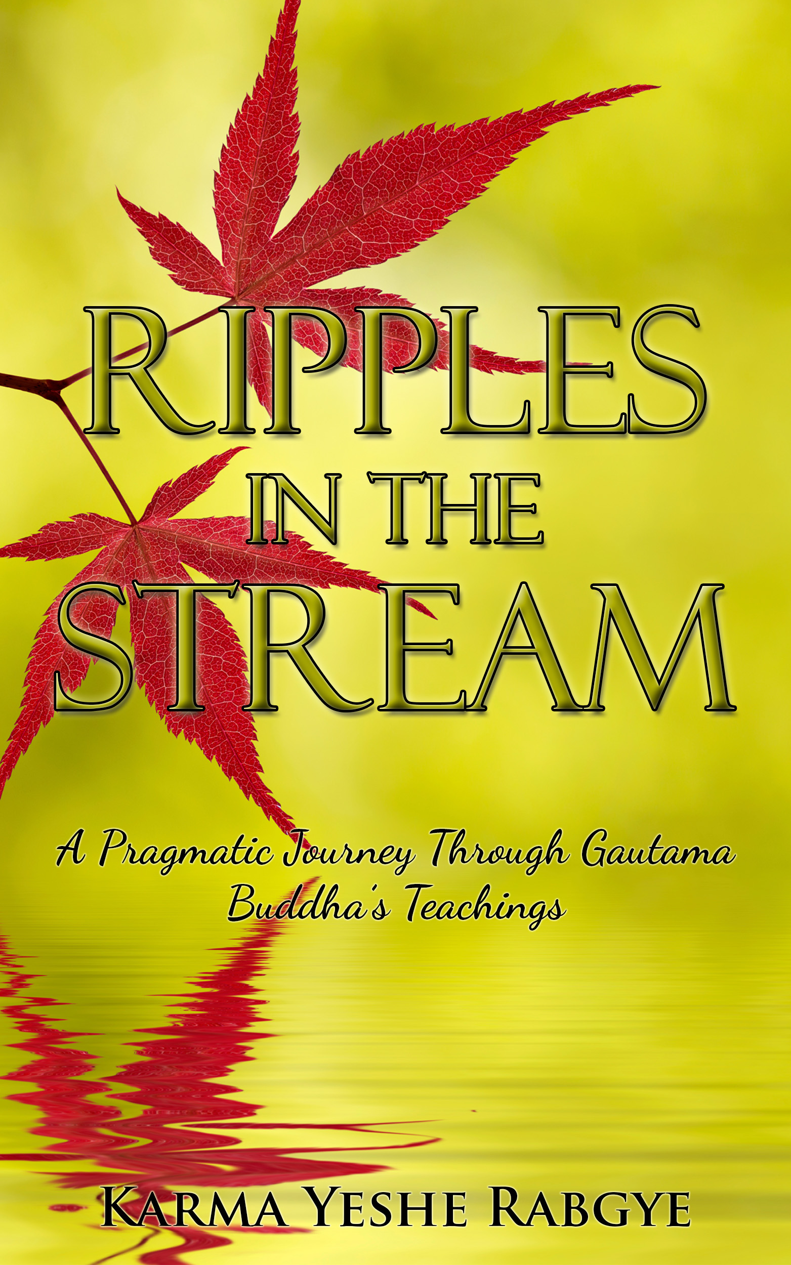 Ripples in the Stream – A Pragmatic Journey Through Gautama Buddha's Teachings, by Karma Yeshe Rabgye